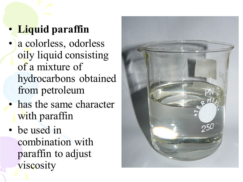 Liquid paraffin a colorless, odorless oily liquid consisting of a mixture of hydrocarbons obtained from petroleum.