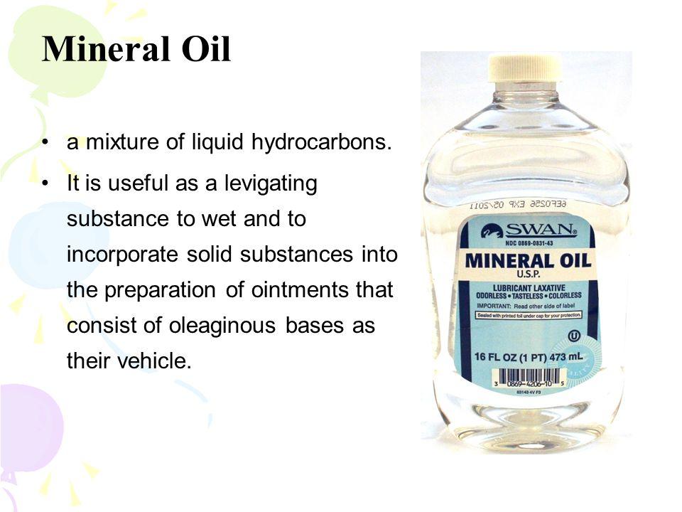 Mineral Oil a mixture of liquid hydrocarbons.