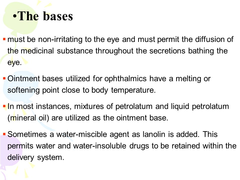 The bases must be non-irritating to the eye and must permit the diffusion of the medicinal substance throughout the secretions bathing the eye.