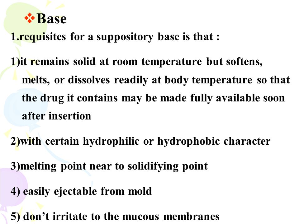 Base 1.requisites for a suppository base is that :