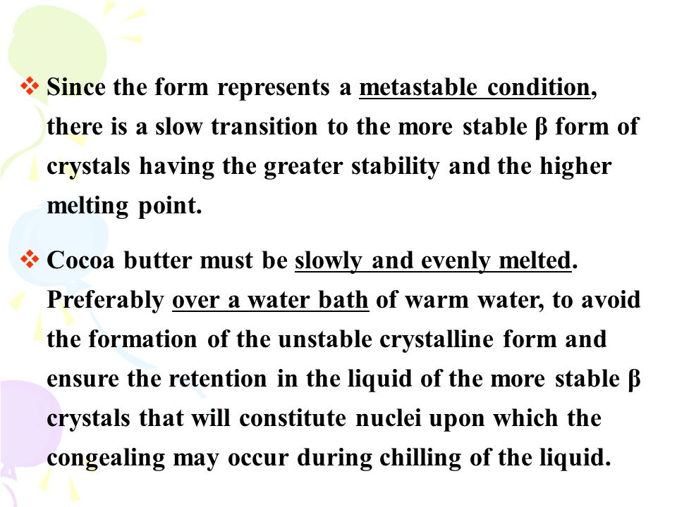 Since the form represents a metastable condition, there is a slow transition to the more stable β form of crystals having the greater stability and the higher melting point.