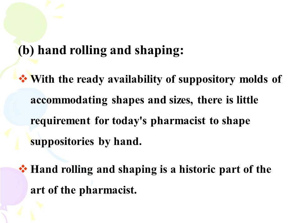 (b) hand rolling and shaping: