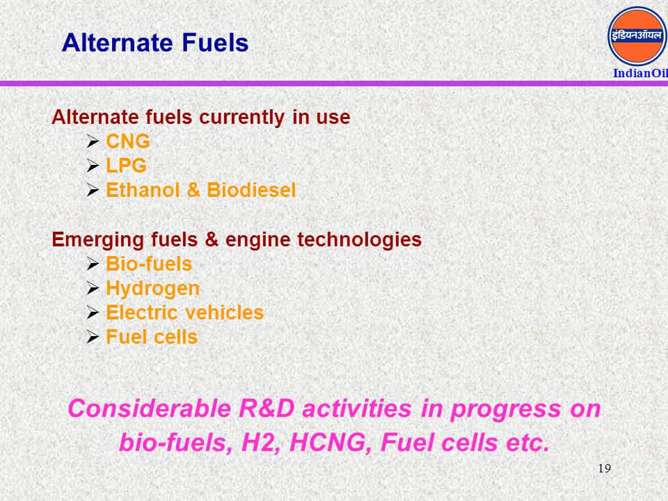 Alternate Fuels Alternate fuels currently in use. CNG. LPG. Ethanol & Biodiesel. Emerging fuels & engine technologies.