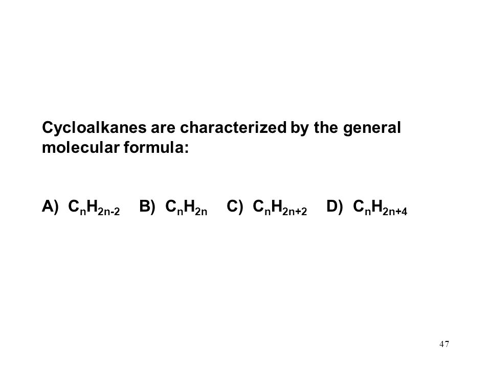Cycloalkanes are characterized by the general molecular formula: