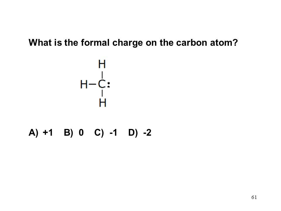 What is the formal charge on the carbon atom