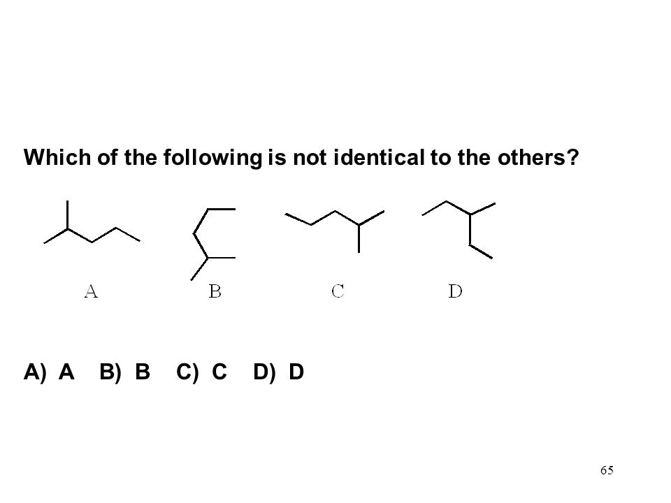 Which of the following is not identical to the others