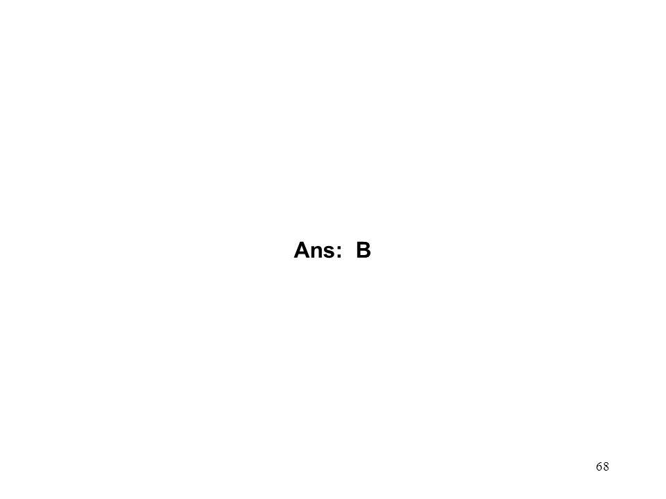 Ans: B