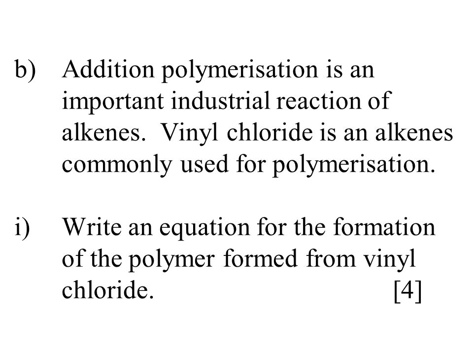 b). Addition polymerisation is an. important industrial reaction of