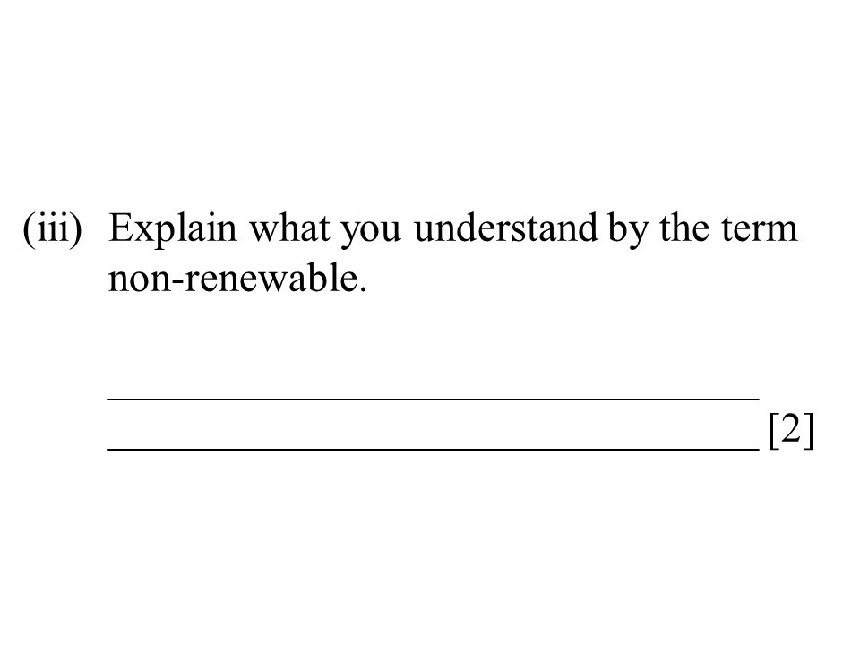 (iii). Explain what you understand by the term. non-renewable