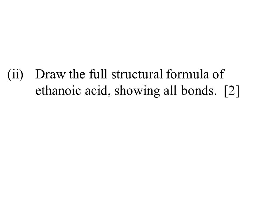 (ii). Draw the full structural formula of