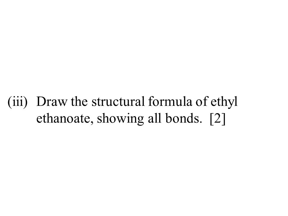 (iii). Draw the structural formula of ethyl