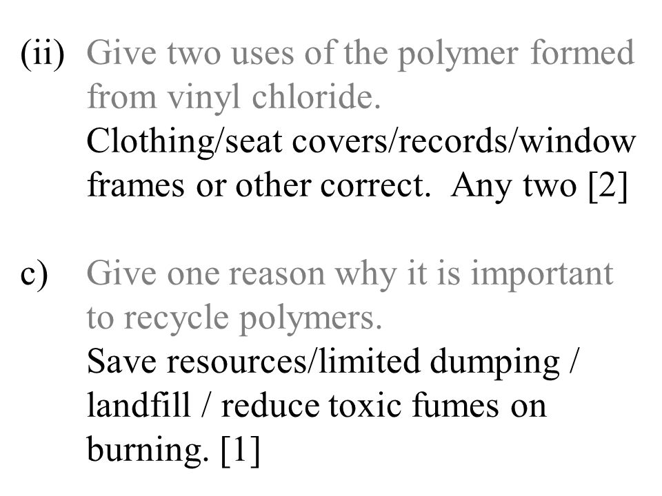 (ii). Give two uses of the polymer formed. from vinyl chloride