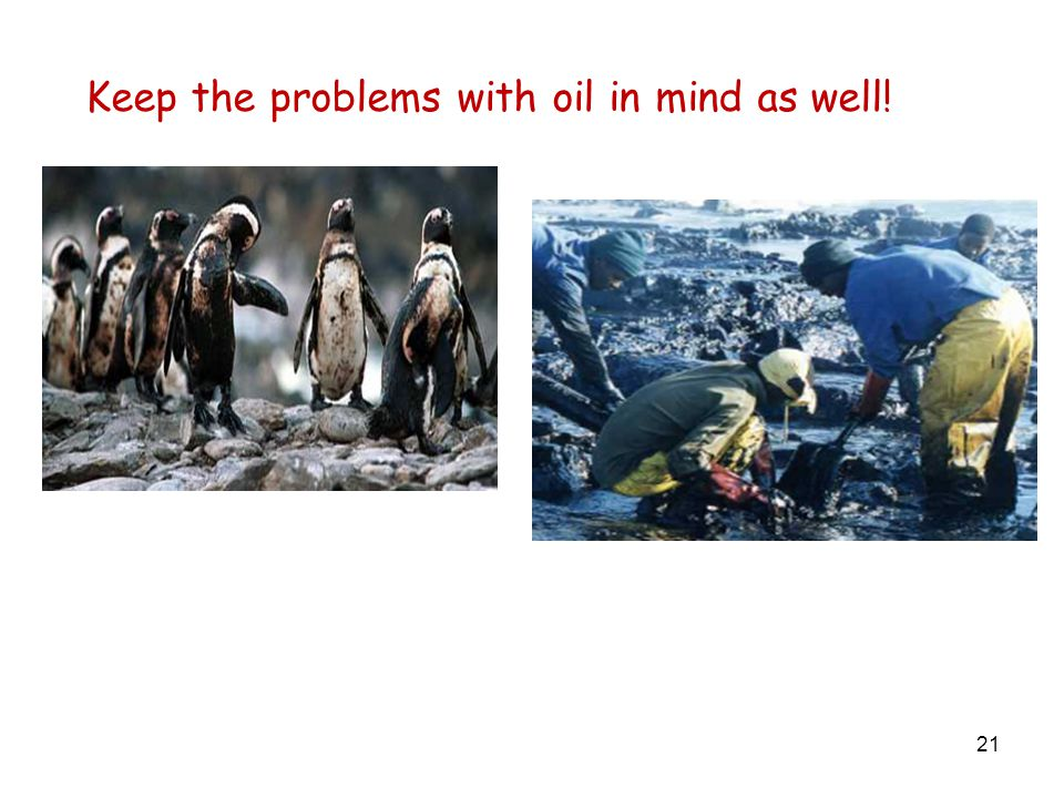 Keep the problems with oil in mind as well!