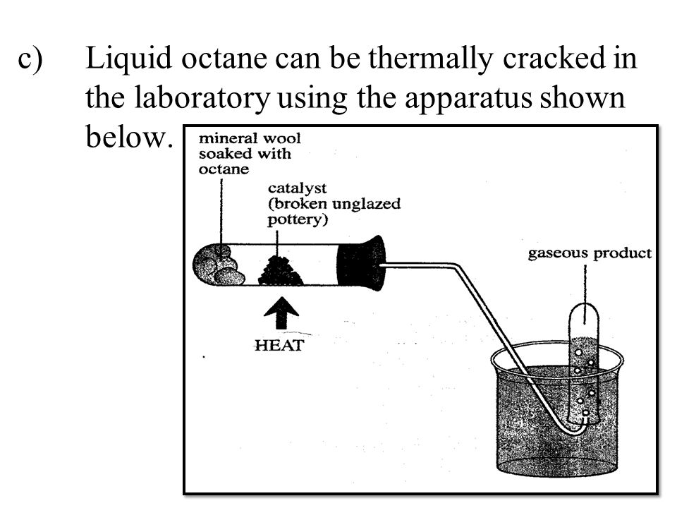 c). Liquid octane can be thermally cracked in