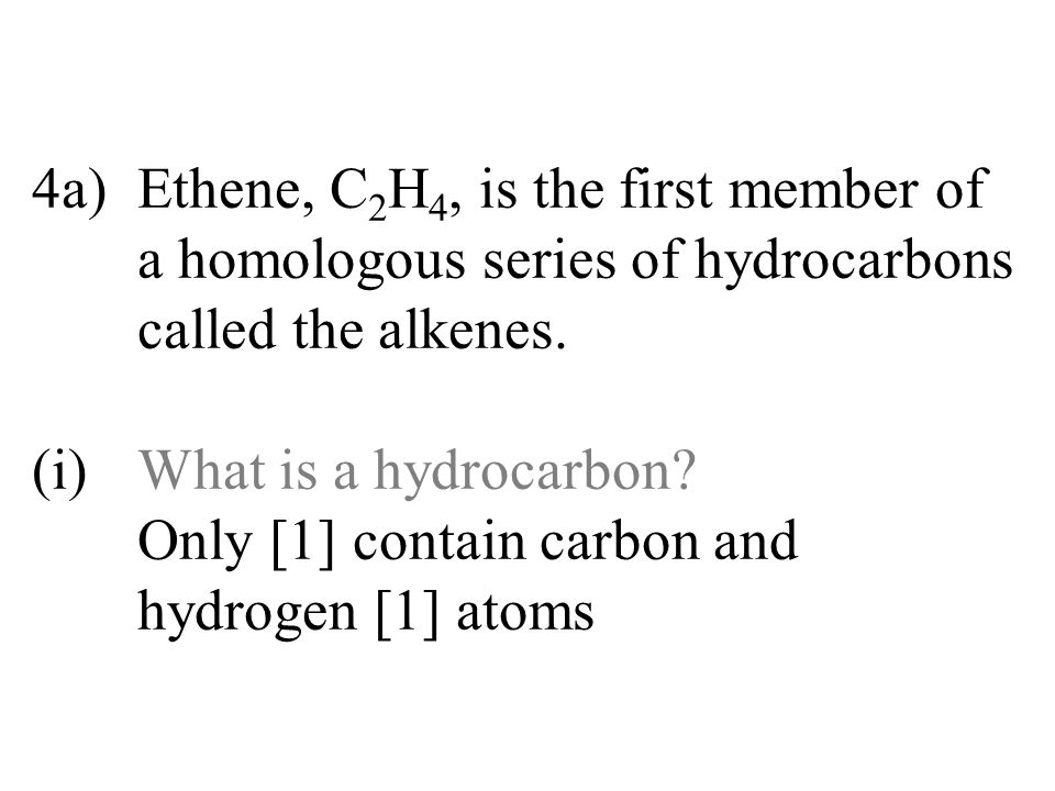 4a). Ethene, C2H4, is the first member of
