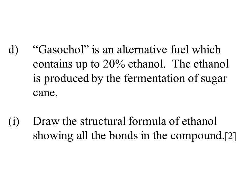 d) Gasochol is an alternative fuel which contains up to 20% ethanol.