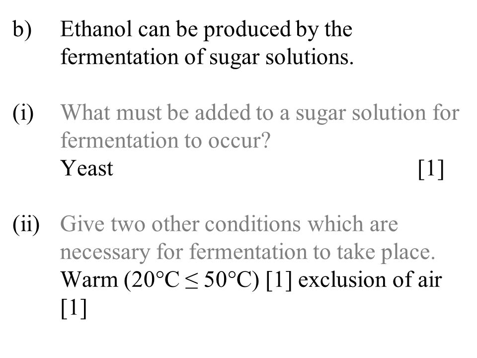 b). Ethanol can be produced by the. fermentation of sugar solutions