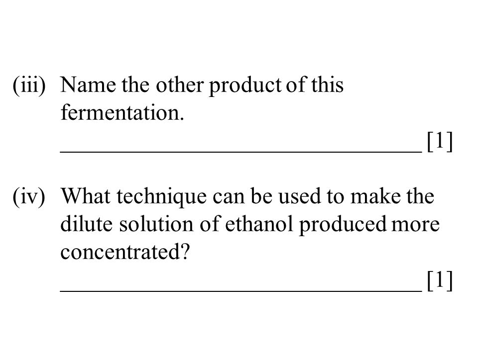 (iii). Name the other product of this. fermentation