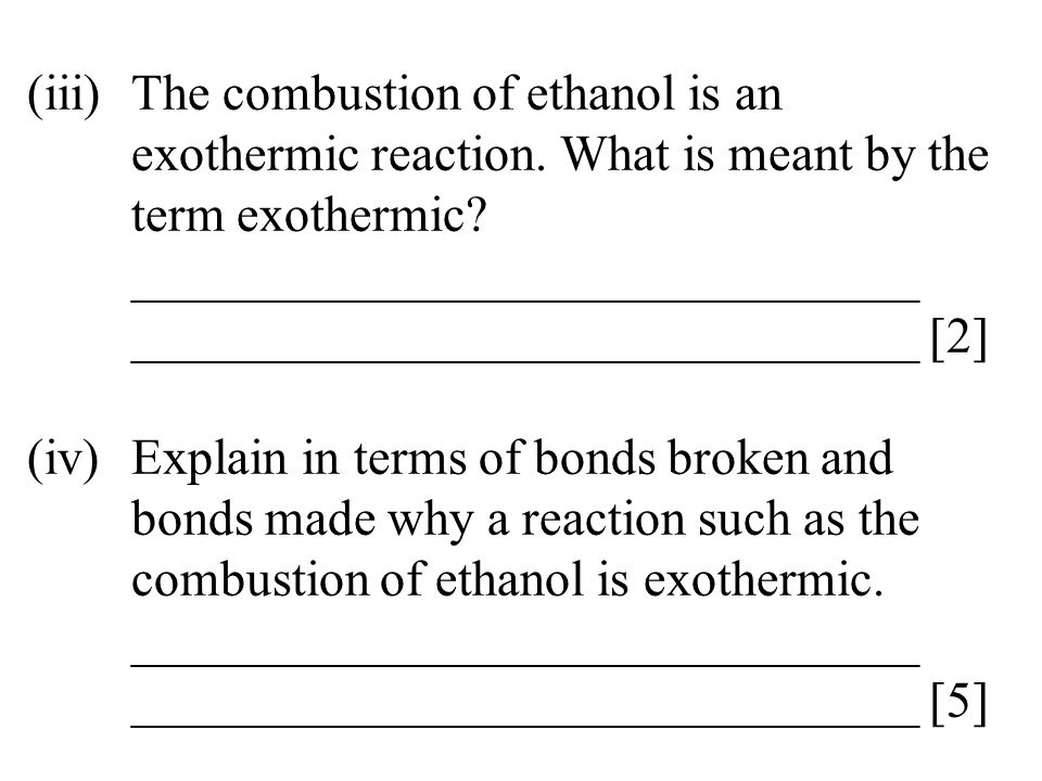 (iii). The combustion of ethanol is an. exothermic reaction