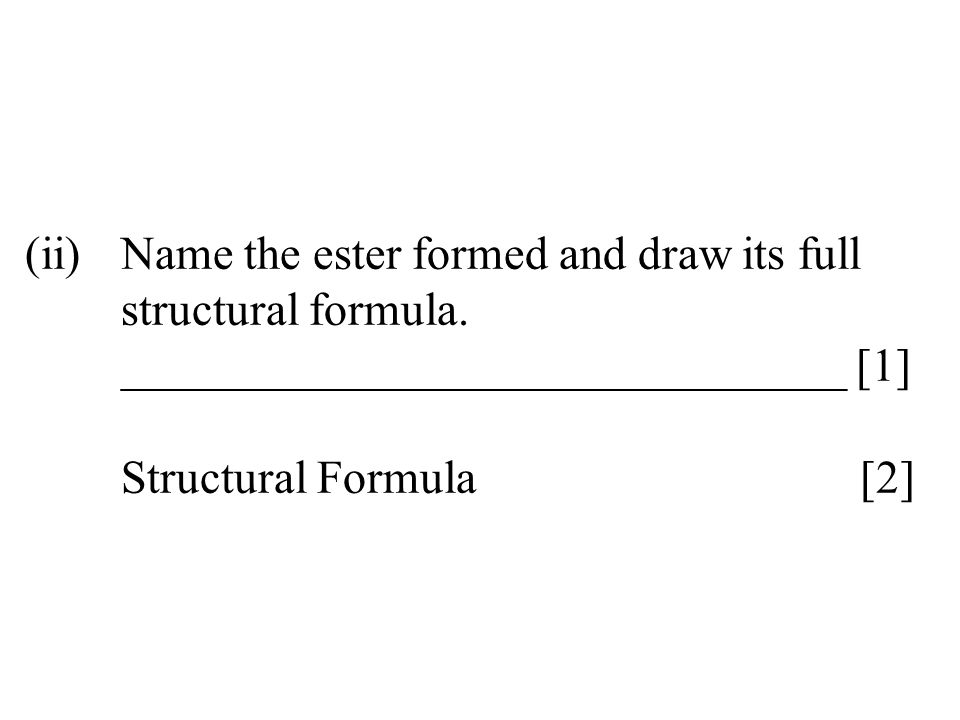 (ii). Name the ester formed and draw its full. structural formula