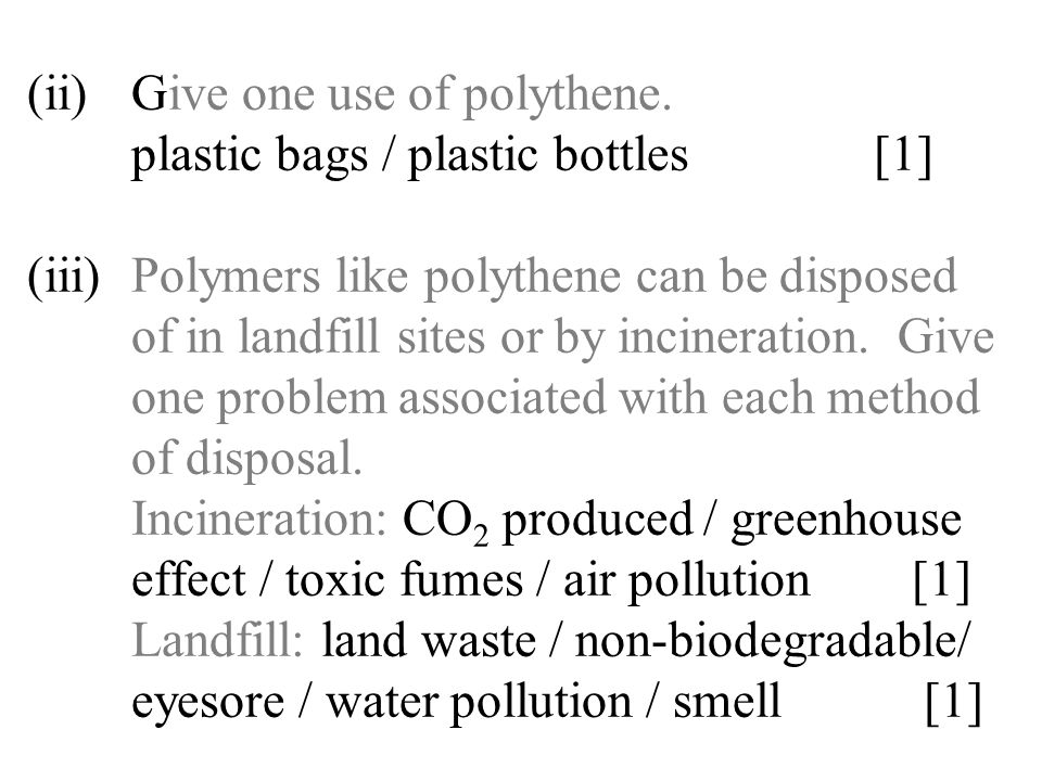 (ii). Give one use of polythene. plastic bags / plastic bottles