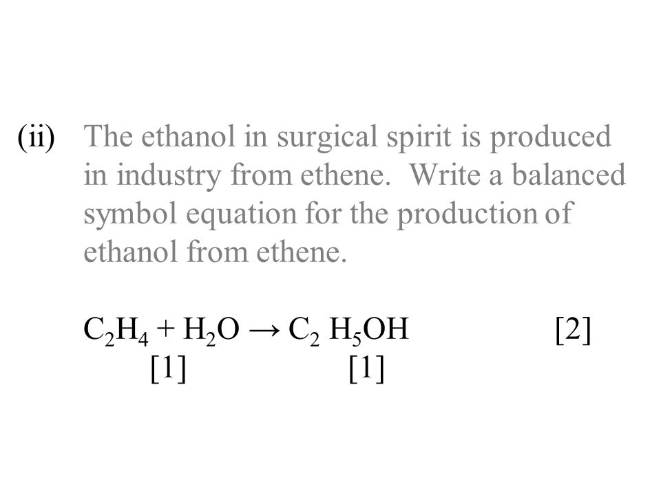 (ii). The ethanol in surgical spirit is produced