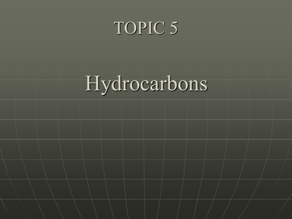 TOPIC 5 Hydrocarbons