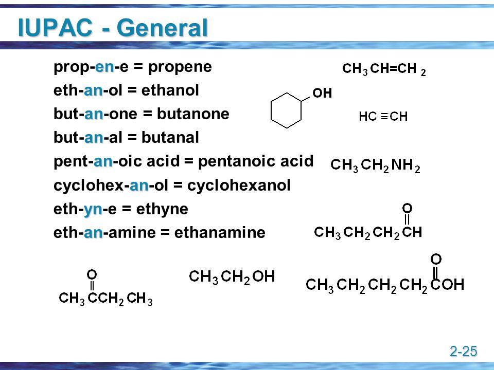 IUPAC - General prop-en-e = propene eth-an-ol = ethanol