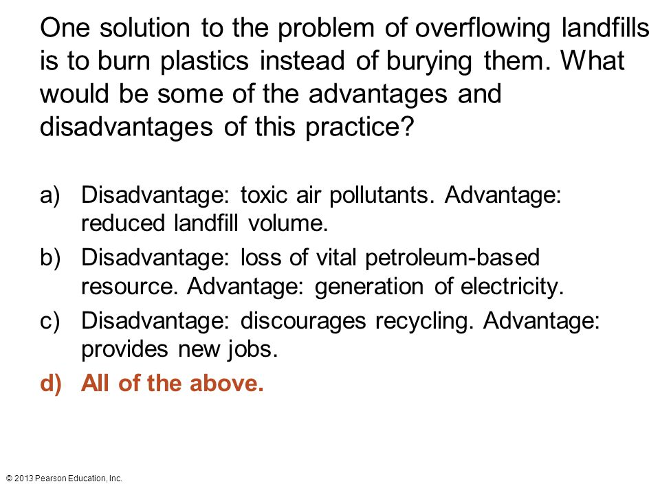One solution to the problem of overflowing landfills is to burn plastics instead of burying them. What would be some of the advantages and disadvantages of this practice