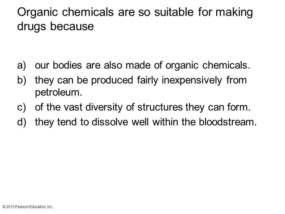 Organic chemicals are so suitable for making drugs because