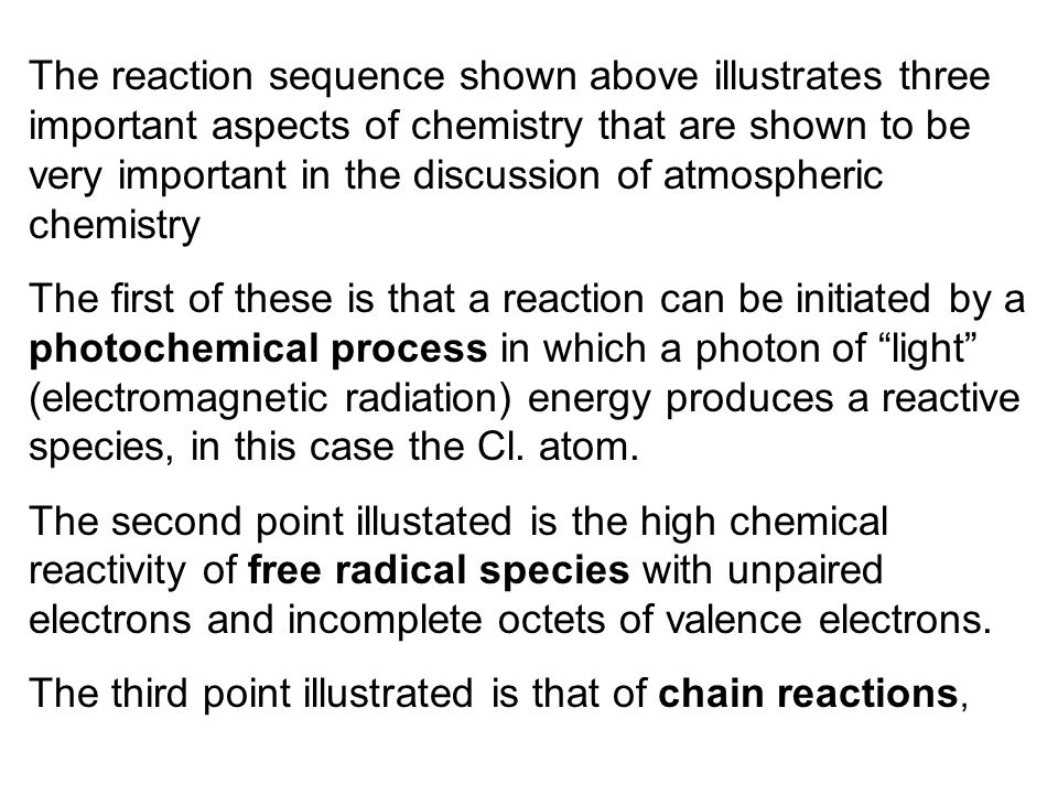 The reaction sequence shown above illustrates three important aspects of chemistry that are shown to be very important in the discussion of atmospheric chemistry