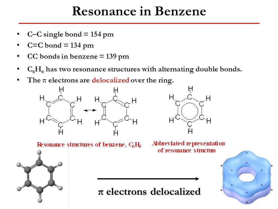 Resonance in Benzene π electrons delocalized C–C single bond = 154 pm