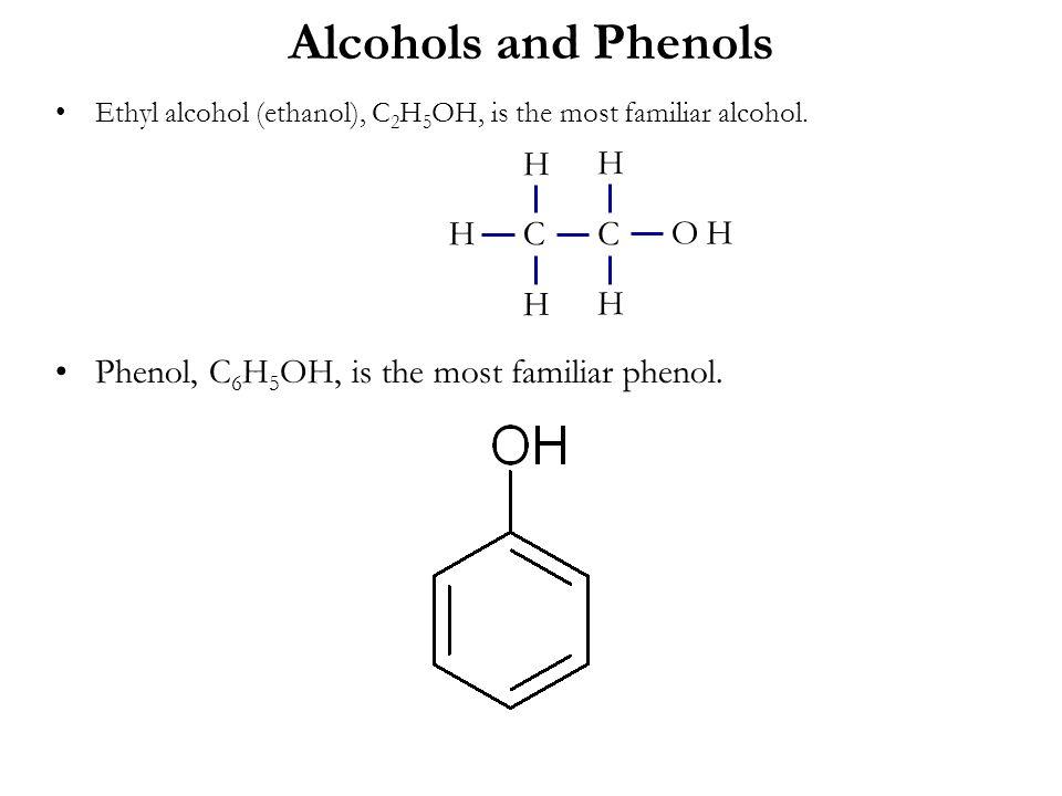 Alcohols and Phenols H H H C C O H H H