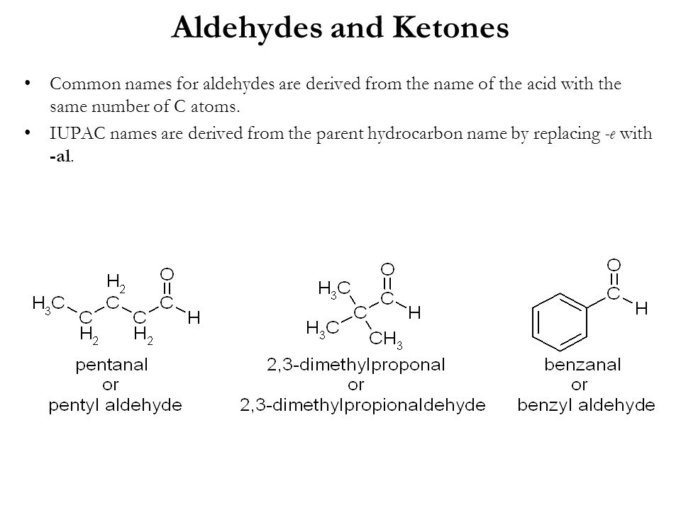 Aldehydes and Ketones Common names for aldehydes are derived from the name of the acid with the same number of C atoms.