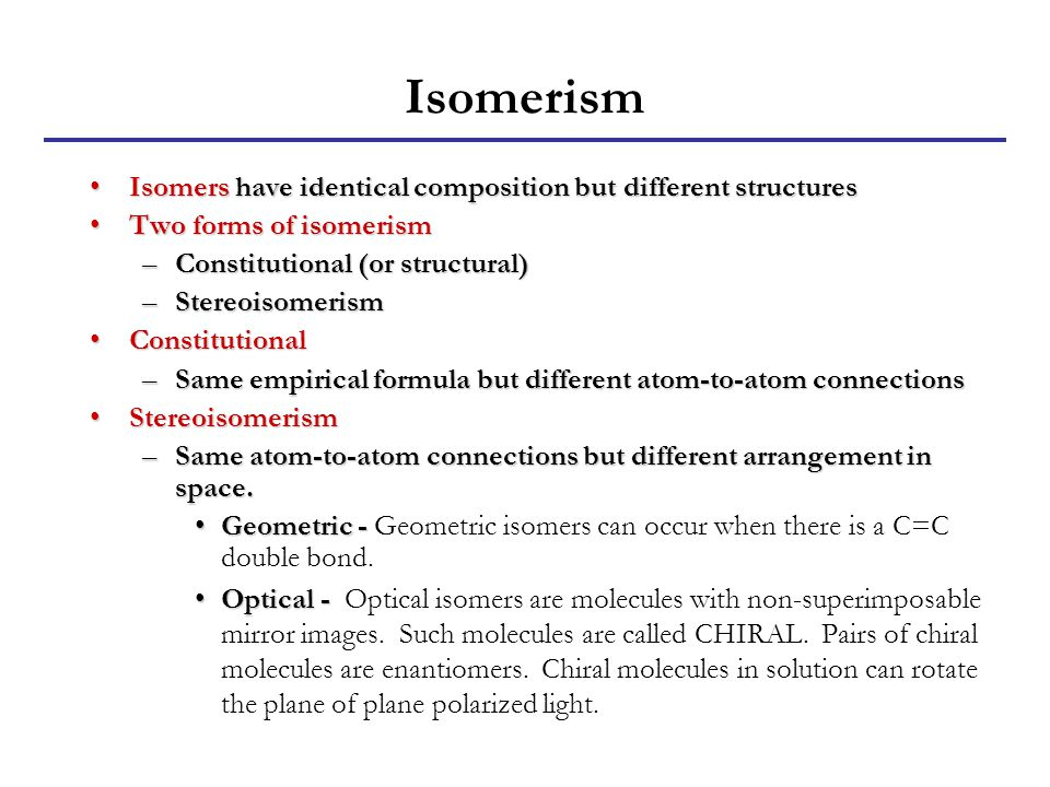 Isomerism Isomers have identical composition but different structures