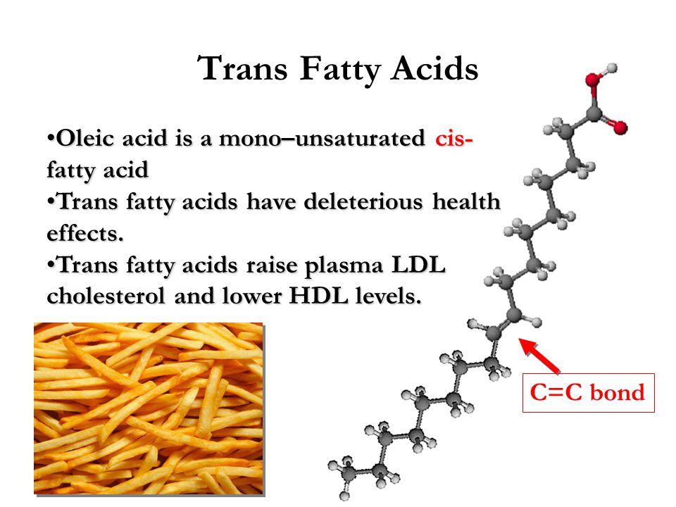 Trans Fatty Acids Oleic acid is a mono–unsaturated cis-fatty acid