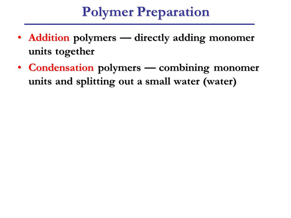 Polymer Preparation Addition polymers — directly adding monomer units together.