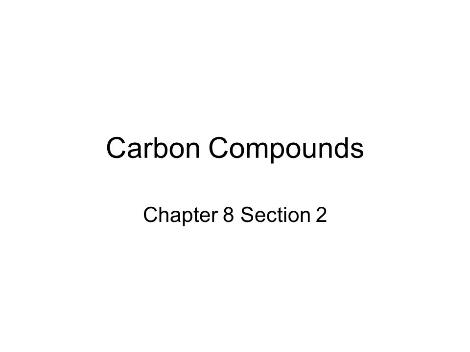 Carbon Compounds Chapter 8 Section 2