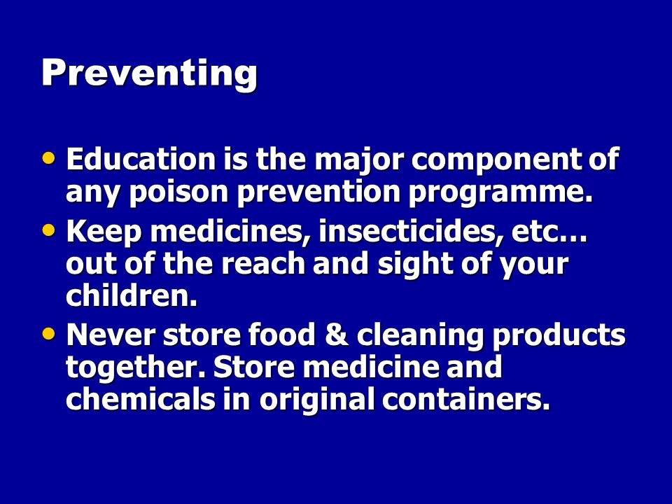 Preventing Education is the major component of any poison prevention programme.