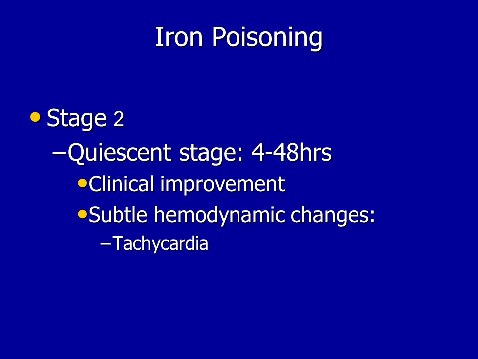 Iron Poisoning Stage 2 Quiescent stage: 4-48hrs Clinical improvement