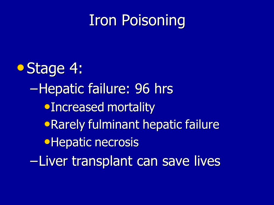 Iron Poisoning Stage 4: Hepatic failure: 96 hrs