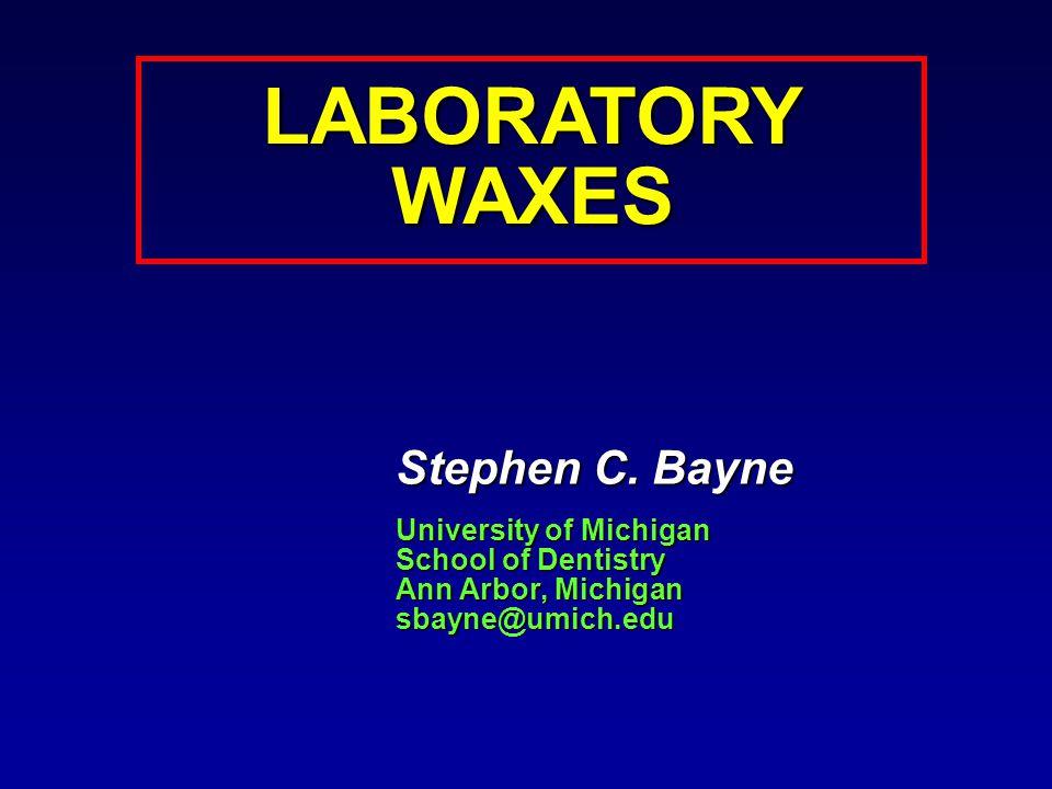 LABORATORY WAXES Stephen C. Bayne University of Michigan