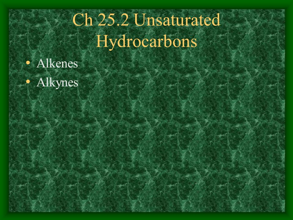 Ch 25.2 Unsaturated Hydrocarbons