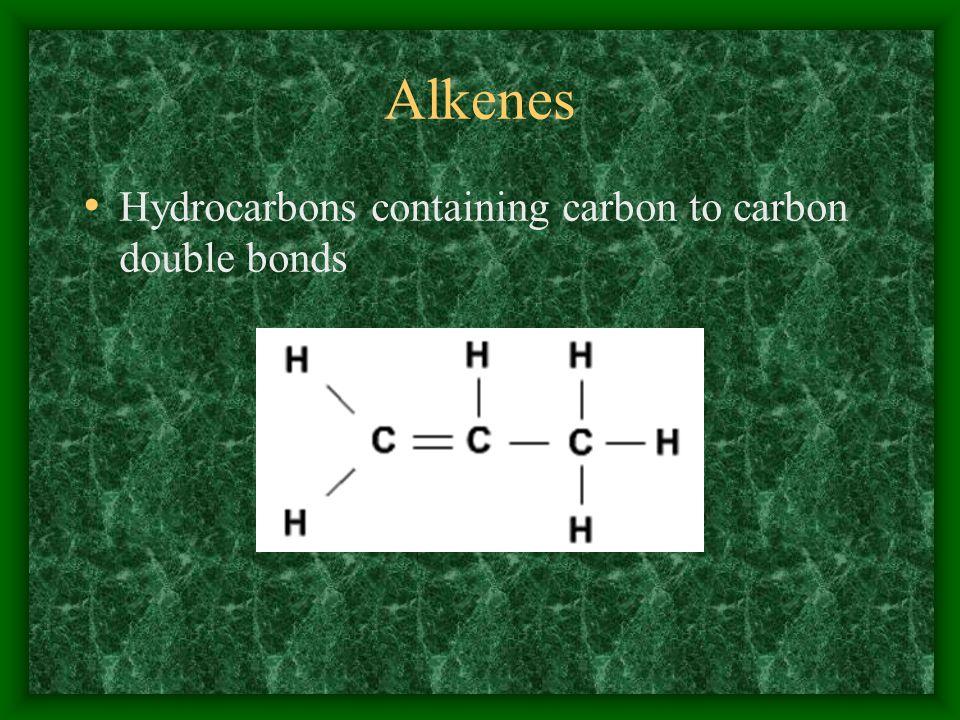 Alkenes Hydrocarbons containing carbon to carbon double bonds