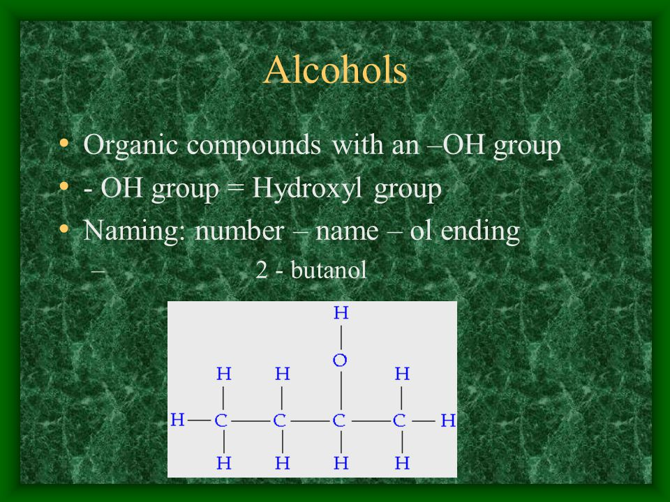 Alcohols Organic compounds with an –OH group