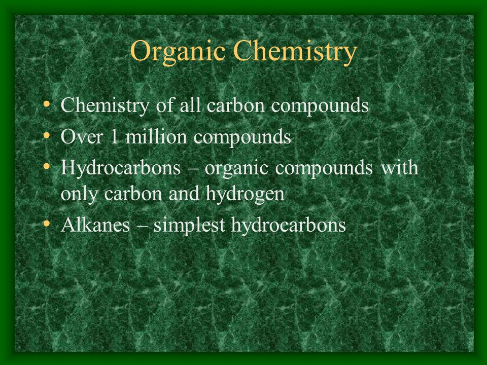 Organic Chemistry Chemistry of all carbon compounds