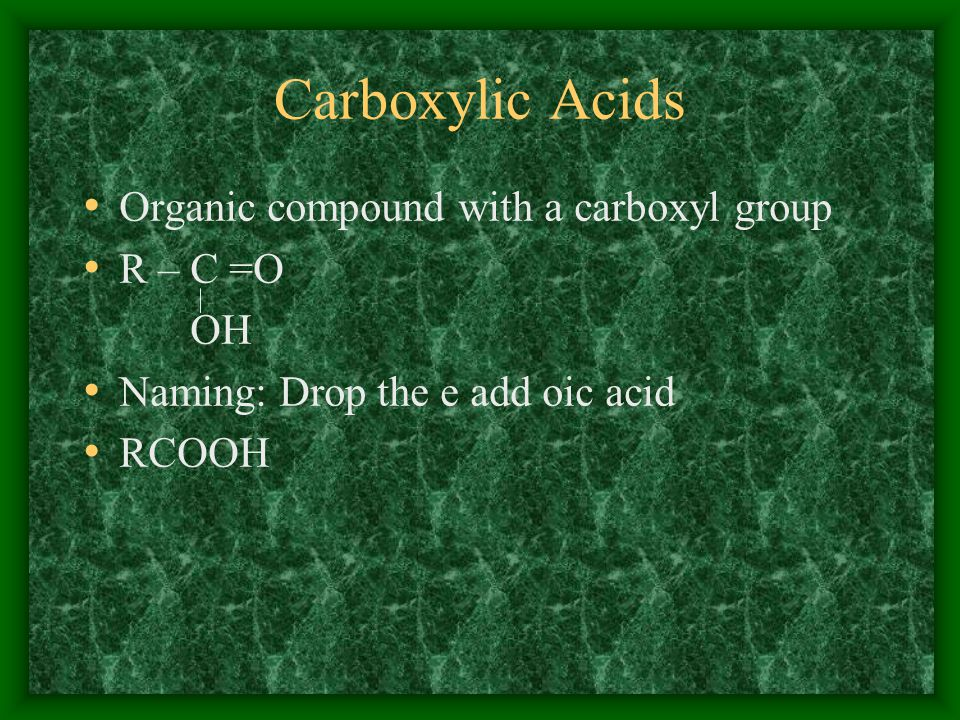 Carboxylic Acids Organic compound with a carboxyl group R – C =O OH