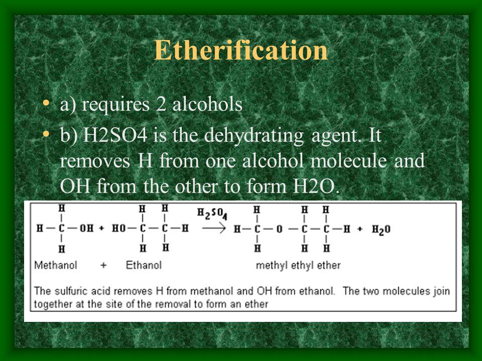 Etherification a) requires 2 alcohols