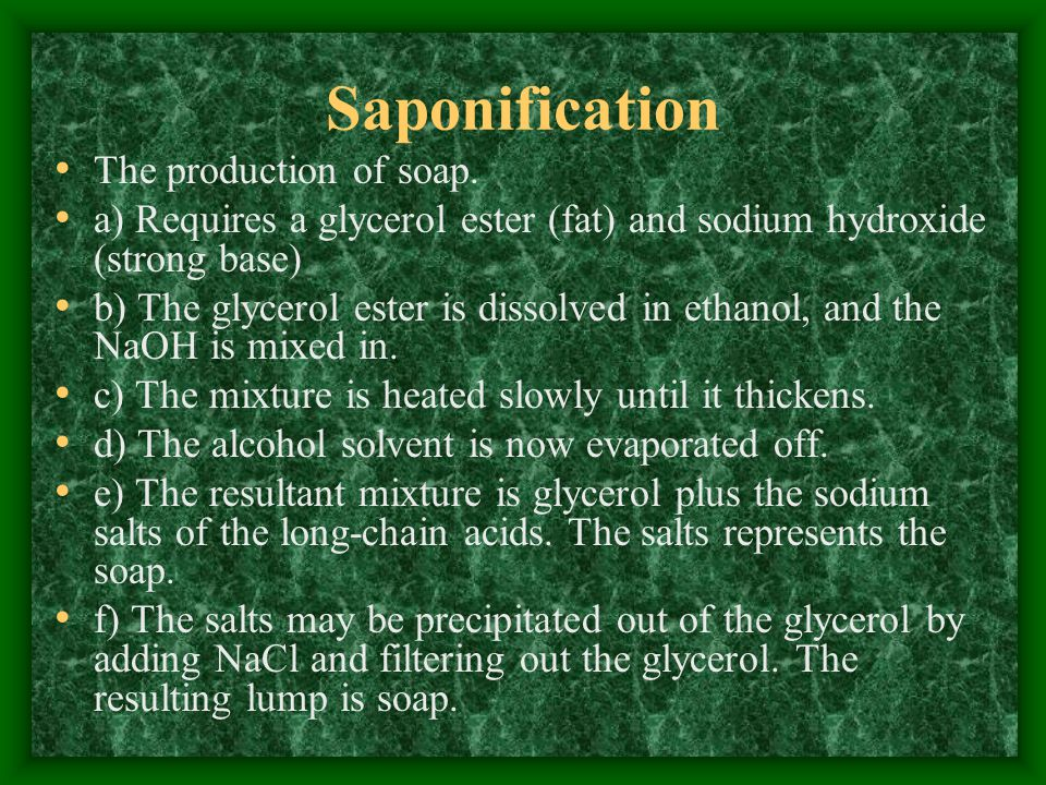 Saponification The production of soap.