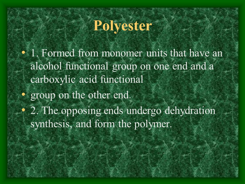 Polyester 1. Formed from monomer units that have an alcohol functional group on one end and a carboxylic acid functional.